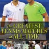 """The Greatest Tennis Matches of All Time"""