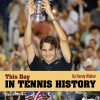 """On This Day In Tennis History"" at www.TennisHistoryApp.com"